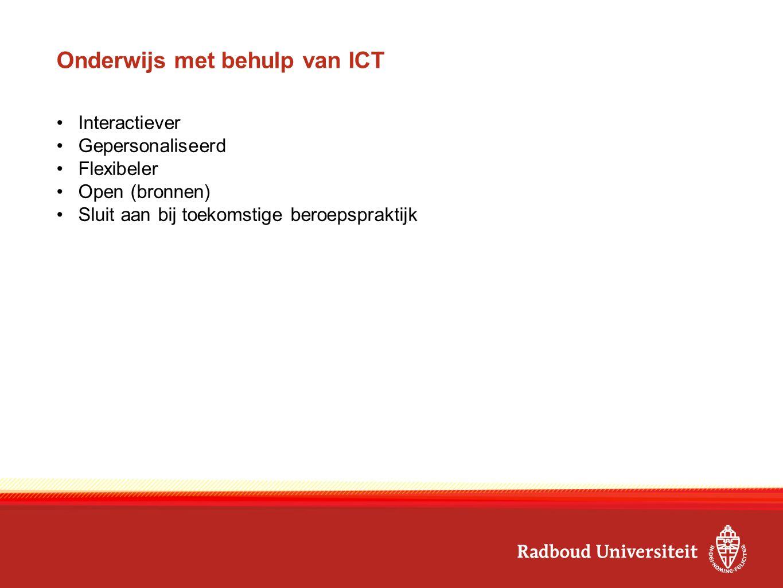 Onderwijs met behulp van ICT Interactiever Gepersonaliseerd Flexibeler Open (bronnen) Sluit aan bij toekomstige beroepspraktijk