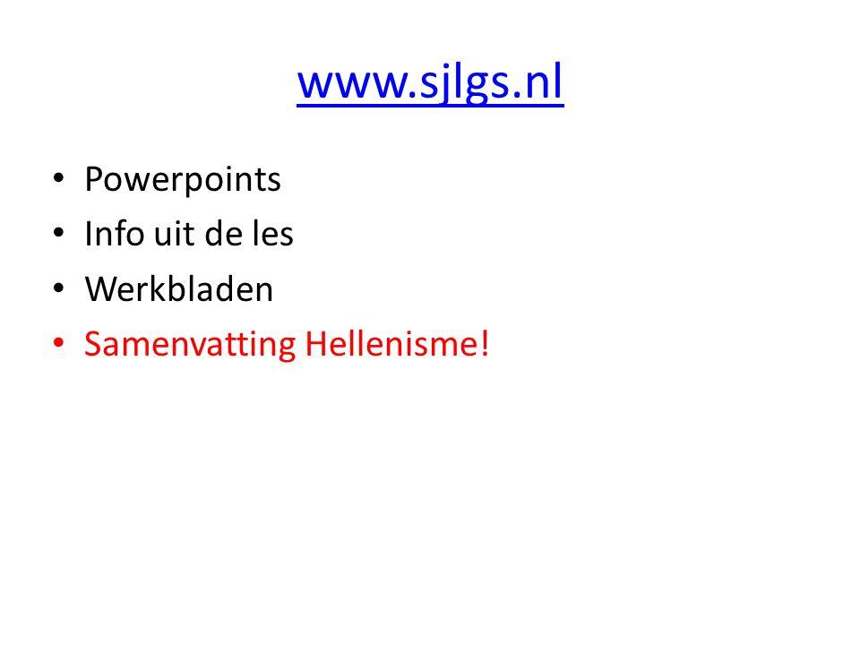 www.sjlgs.nl Powerpoints Info uit de les Werkbladen Samenvatting Hellenisme!