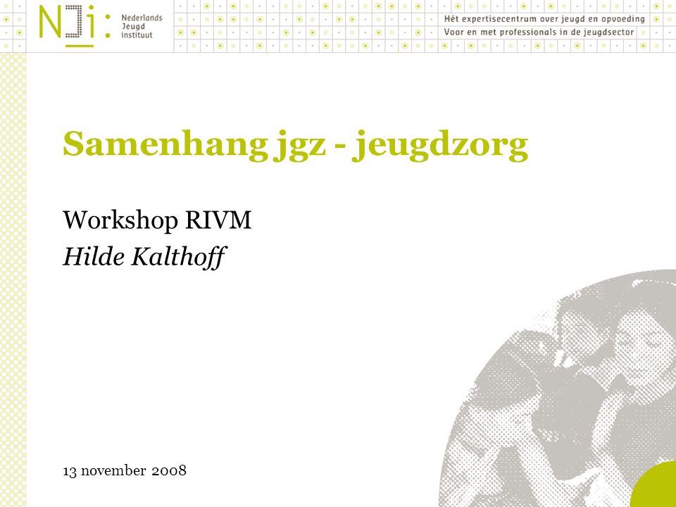 Samenhang jgz - jeugdzorg Workshop RIVM Hilde Kalthoff 13 november 2008
