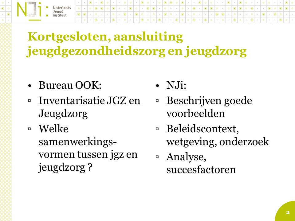 2 Kortgesloten, aansluiting jeugdgezondheidszorg en jeugdzorg Bureau OOK: ▫Inventarisatie JGZ en Jeugdzorg ▫Welke samenwerkings- vormen tussen jgz en
