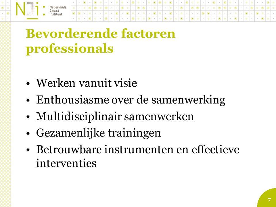 7 Bevorderende factoren professionals Werken vanuit visie Enthousiasme over de samenwerking Multidisciplinair samenwerken Gezamenlijke trainingen Betrouwbare instrumenten en effectieve interventies
