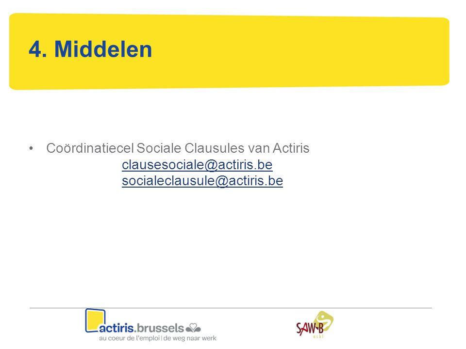 4. Middelen Coördinatiecel Sociale Clausules van Actiris clausesociale@actiris.be socialeclausule@actiris.be