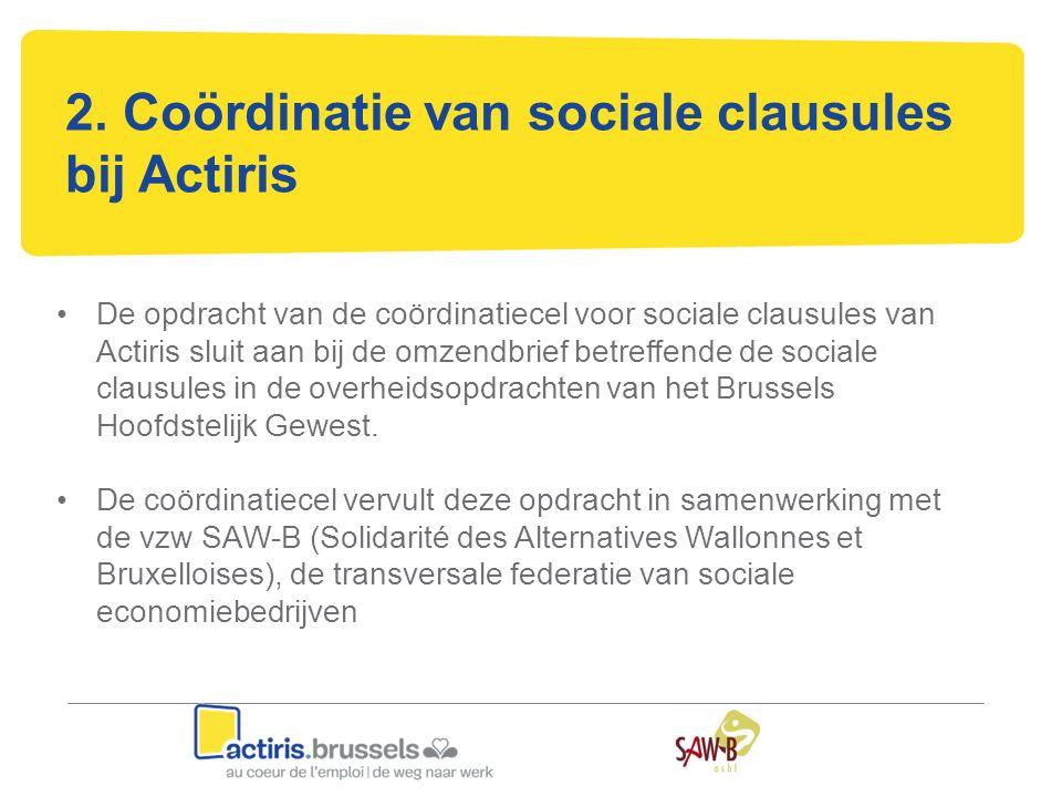 2. Coördinatie van sociale clausules bij Actiris De opdracht van de coördinatiecel voor sociale clausules van Actiris sluit aan bij de omzendbrief bet