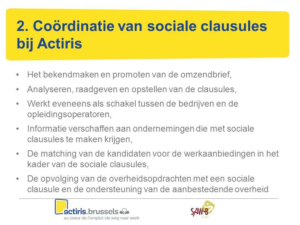 2. Coördinatie van sociale clausules bij Actiris Het bekendmaken en promoten van de omzendbrief, Analyseren, raadgeven en opstellen van de clausules,