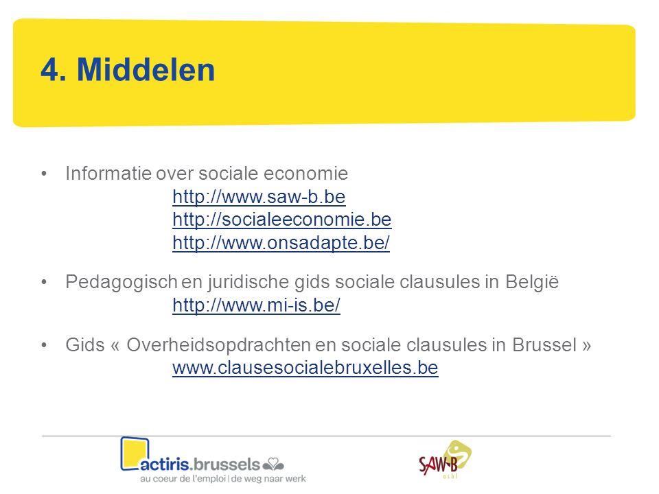 4. Middelen Informatie over sociale economie http://www.saw-b.be http://www.saw-b.be http://socialeeconomie.be http://www.onsadapte.be/ Pedagogisch en
