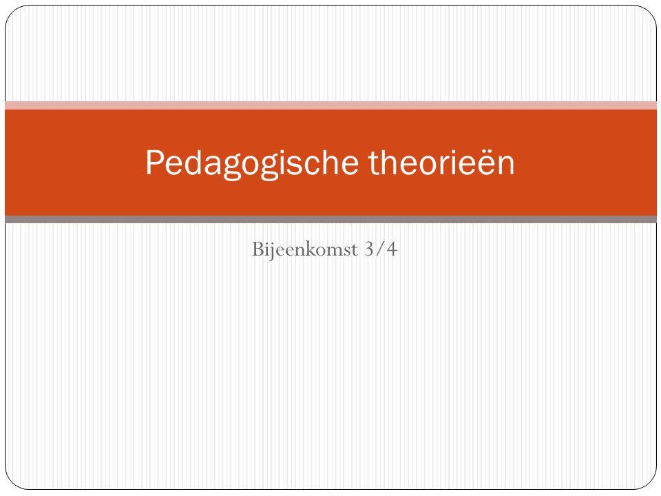 Bijeenkomst 3/4 Pedagogische theorieën
