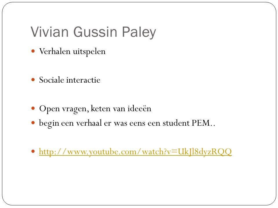 Vivian Gussin Paley Verhalen uitspelen Sociale interactie Open vragen, keten van ideeën begin een verhaal er was eens een student PEM.. http://www.you