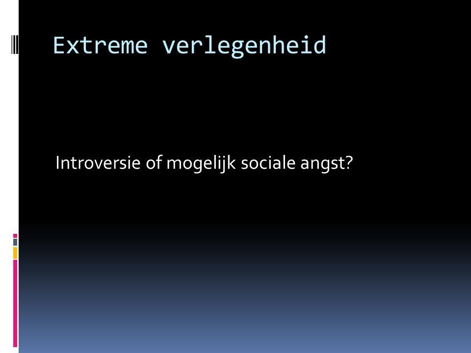 Extreme verlegenheid Introversie of mogelijk sociale angst?