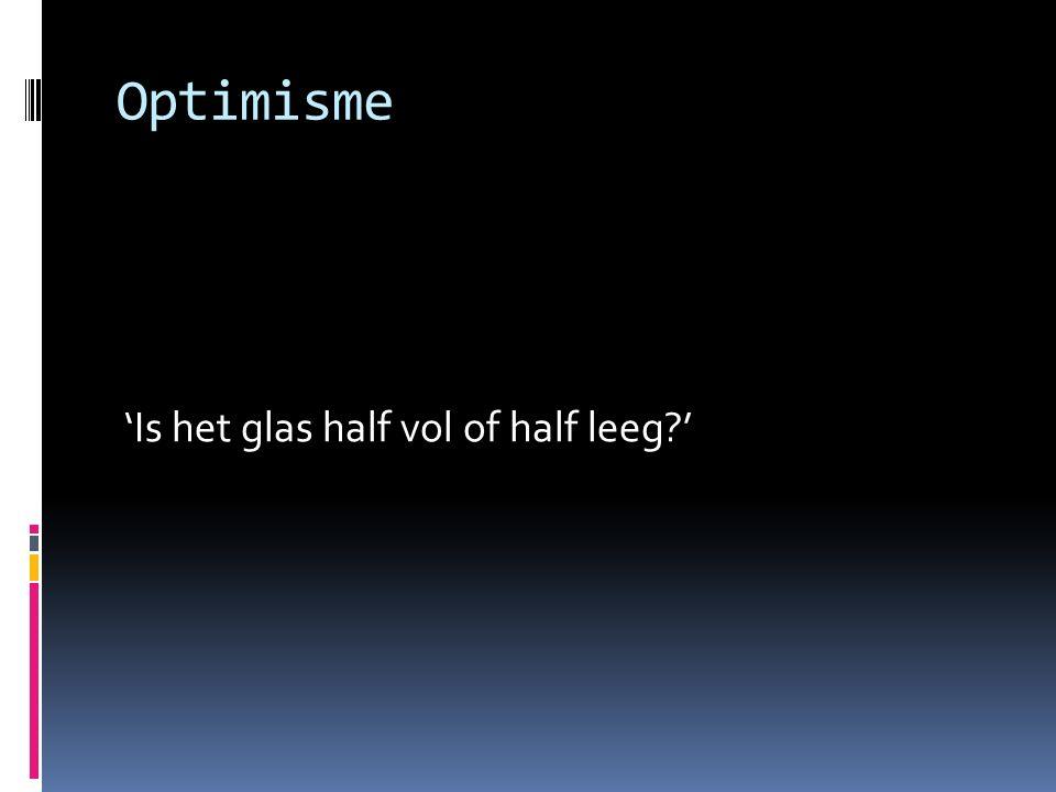 Optimisme 'Is het glas half vol of half leeg?'