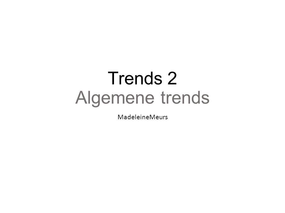 Trends 2 Algemene trends MadeleineMeurs