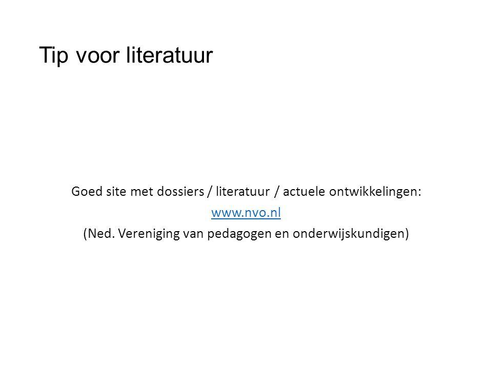 Tip voor literatuur Goed site met dossiers / literatuur / actuele ontwikkelingen: www.nvo.nl (Ned.