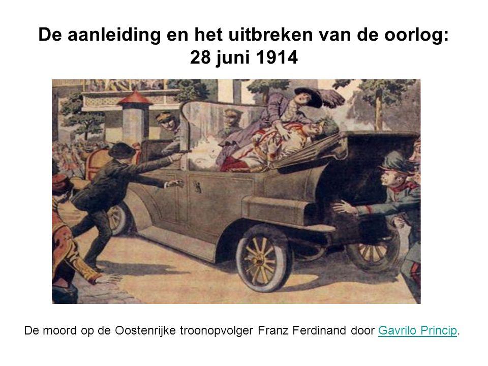 De aanleiding en het uitbreken van de oorlog: 28 juni 1914 De moord op de Oostenrijke troonopvolger Franz Ferdinand door Gavrilo Princip.Gavrilo Princip