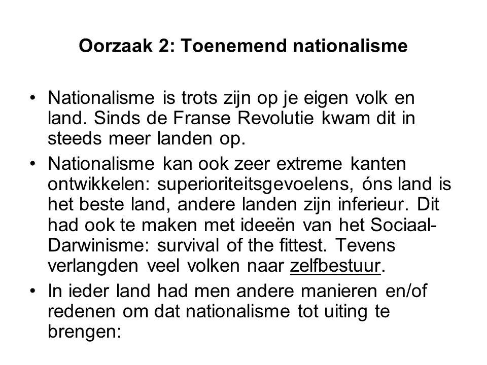 Oorzaak 2: Toenemend nationalisme Nationalisme is trots zijn op je eigen volk en land.