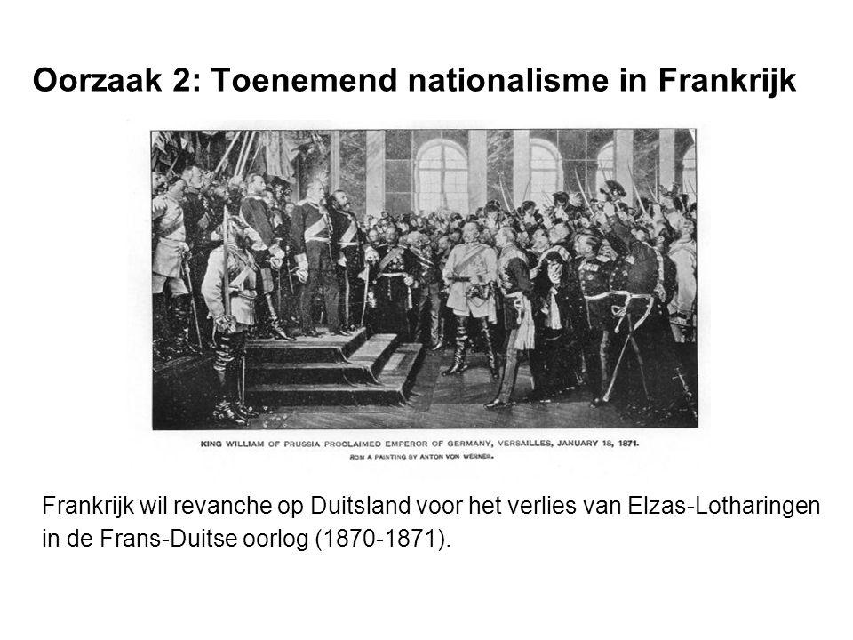 Oorzaak 2: Toenemend nationalisme in Frankrijk Frankrijk wil revanche op Duitsland voor het verlies van Elzas-Lotharingen in de Frans-Duitse oorlog (1870-1871).