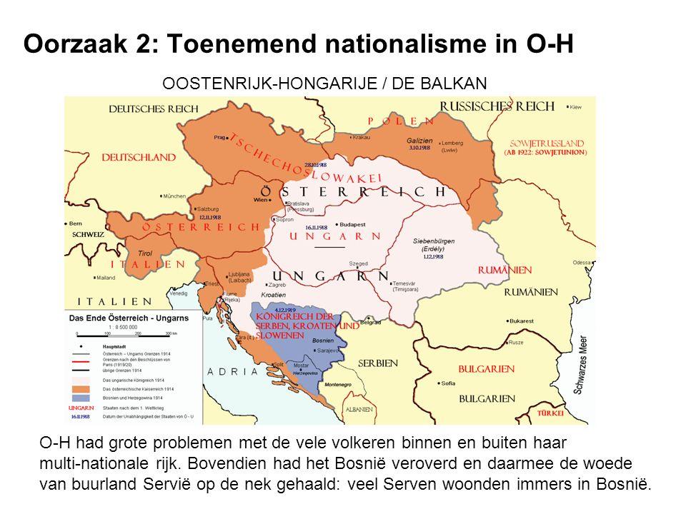 Oorzaak 2: Toenemend nationalisme in O-H OOSTENRIJK-HONGARIJE / DE BALKAN O-H had grote problemen met de vele volkeren binnen en buiten haar multi-nationale rijk.