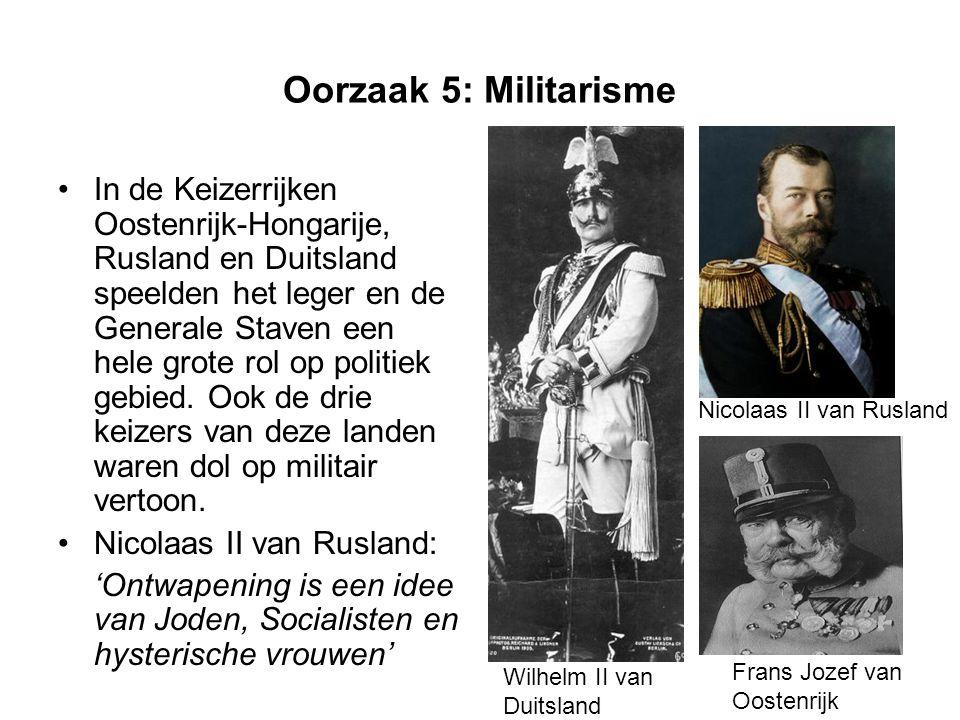 Oorzaak 5: Militarisme In de Keizerrijken Oostenrijk-Hongarije, Rusland en Duitsland speelden het leger en de Generale Staven een hele grote rol op politiek gebied.