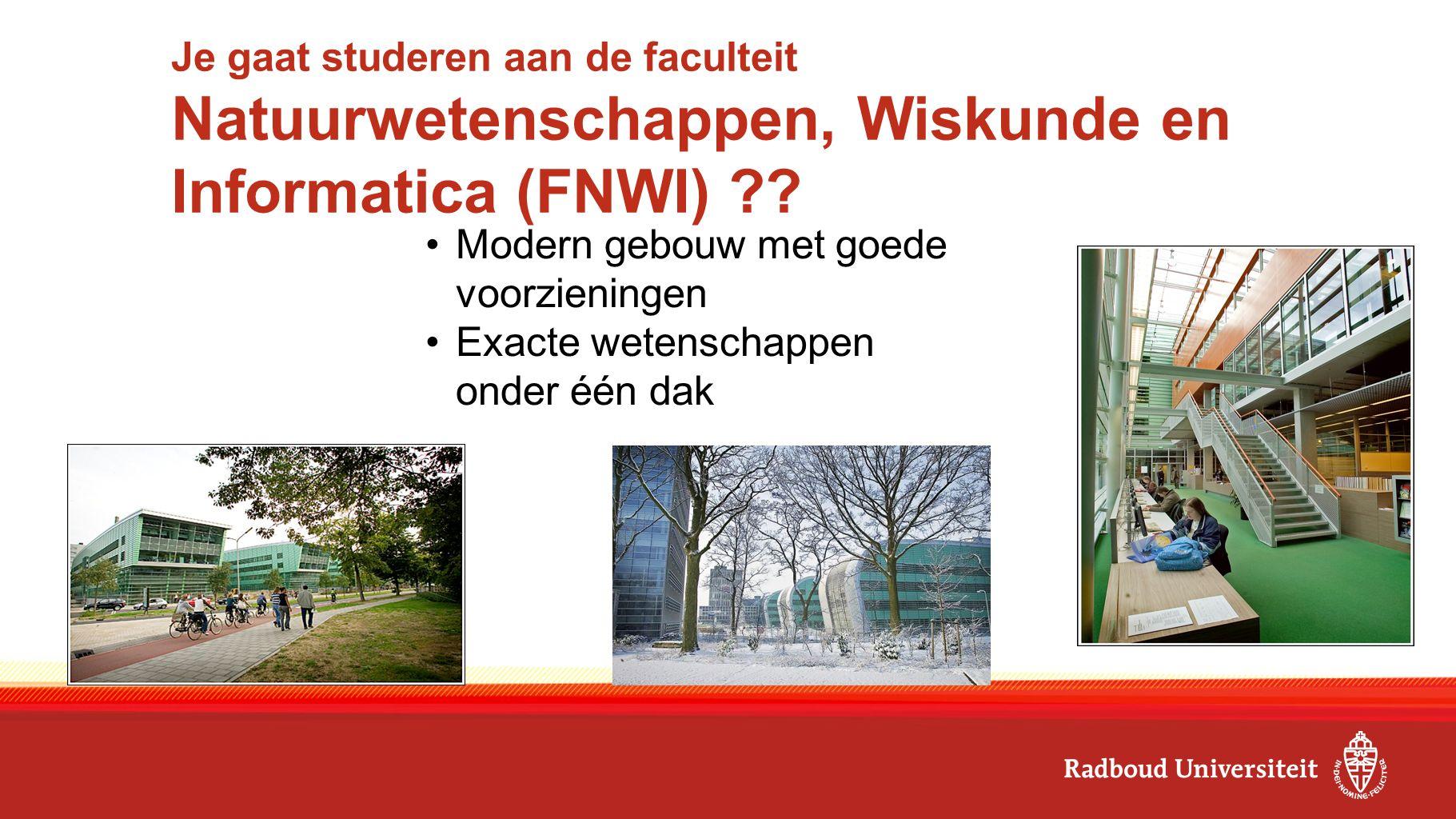 Je gaat studeren aan de faculteit Natuurwetenschappen, Wiskunde en Informatica (FNWI) ?.