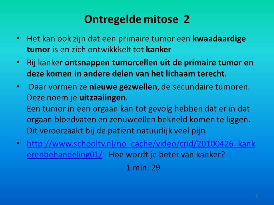 Ontregelde mitose 2 Het kan ook zijn dat een primaire tumor een kwaadaardige tumor is en zich ontwikkkelt tot kanker Bij kanker ontsnappen tumorcellen