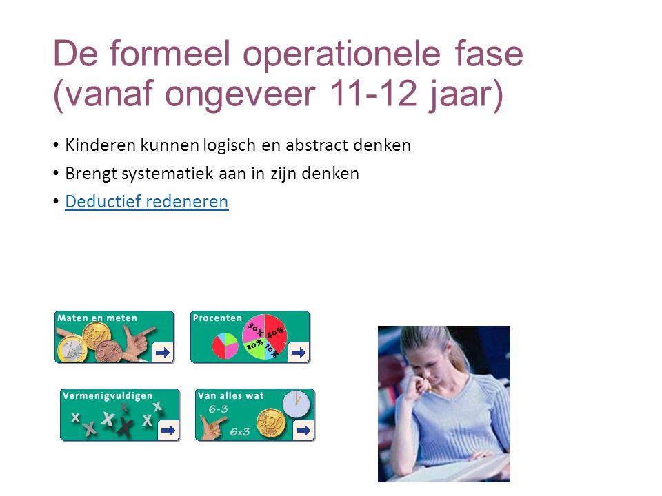 De formeel operationele fase (vanaf ongeveer 11-12 jaar) Kinderen kunnen logisch en abstract denken Brengt systematiek aan in zijn denken Deductief re