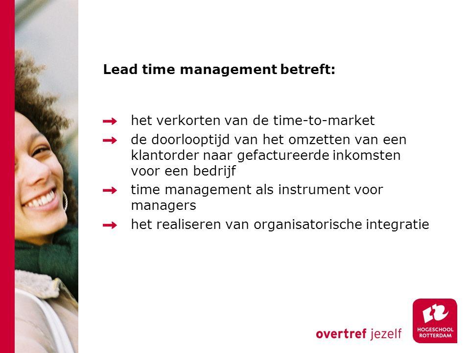 Lead time management betreft: het verkorten van de time-to-market de doorlooptijd van het omzetten van een klantorder naar gefactureerde inkomsten voor een bedrijf time management als instrument voor managers het realiseren van organisatorische integratie