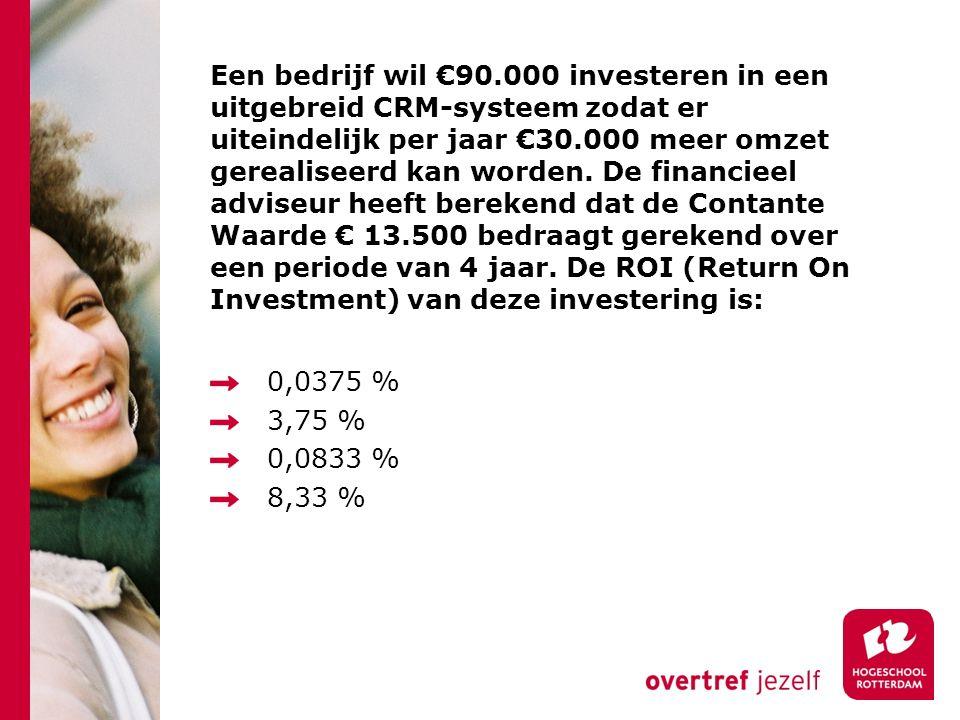 Een bedrijf wil €90.000 investeren in een uitgebreid CRM-systeem zodat er uiteindelijk per jaar €30.000 meer omzet gerealiseerd kan worden.
