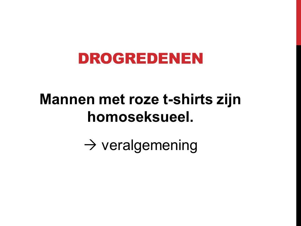 DROGREDENEN Mannen met roze t-shirts zijn homoseksueel.  veralgemening