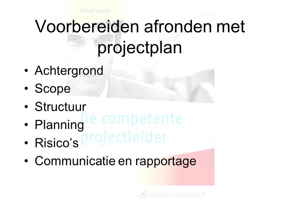 Voorbereiden afronden met projectplan Achtergrond Scope Structuur Planning Risico's Communicatie en rapportage