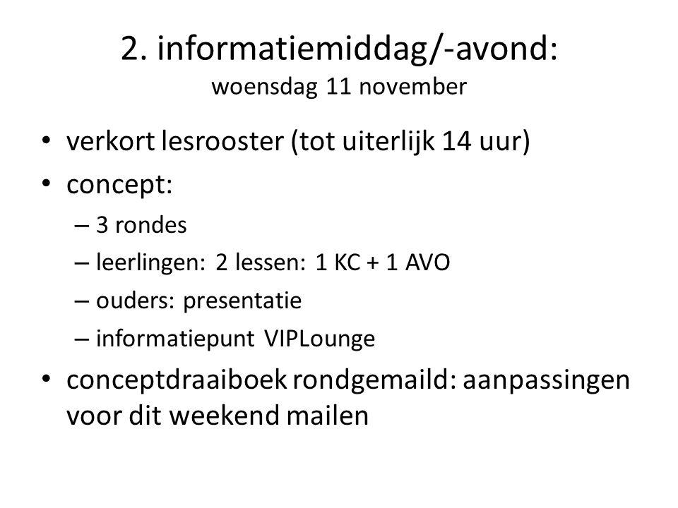 2. informatiemiddag/-avond: woensdag 11 november verkort lesrooster (tot uiterlijk 14 uur) concept: – 3 rondes – leerlingen: 2 lessen: 1 KC + 1 AVO –