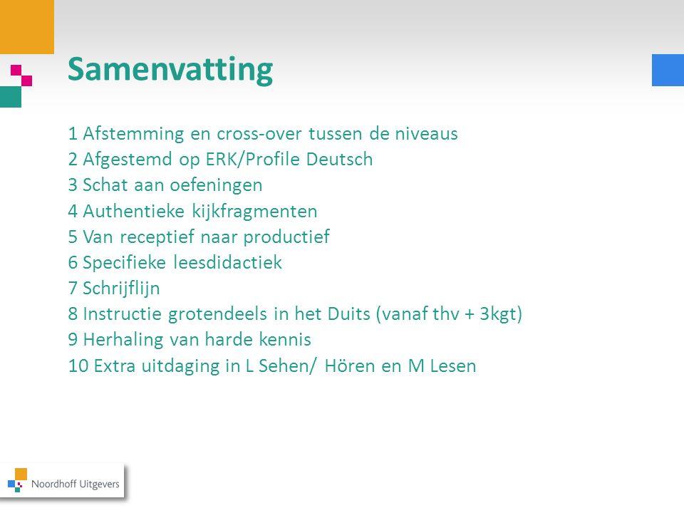 Samenvatting 1 Afstemming en cross-over tussen de niveaus 2 Afgestemd op ERK/Profile Deutsch 3 Schat aan oefeningen 4 Authentieke kijkfragmenten 5 Van