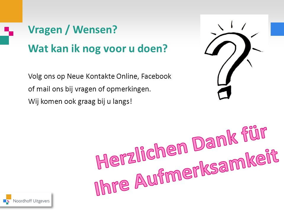 Vragen / Wensen? Wat kan ik nog voor u doen? Volg ons op Neue Kontakte Online, Facebook of mail ons bij vragen of opmerkingen. Wij komen ook graag bij