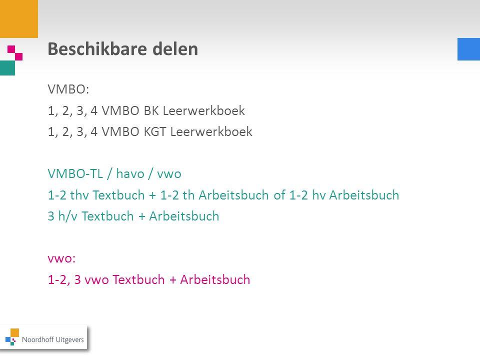 Beschikbare delen VMBO: 1, 2, 3, 4 VMBO BK Leerwerkboek 1, 2, 3, 4 VMBO KGT Leerwerkboek VMBO-TL / havo / vwo 1-2 thv Textbuch + 1-2 th Arbeitsbuch of
