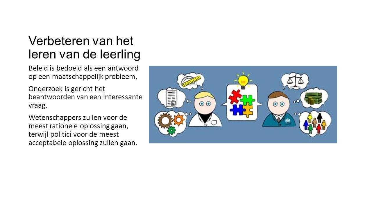 Verbeteren van het leren van de leerling Beleid is bedoeld als een antwoord op een maatschappelijk probleem, Onderzoek is gericht het beantwoorden van