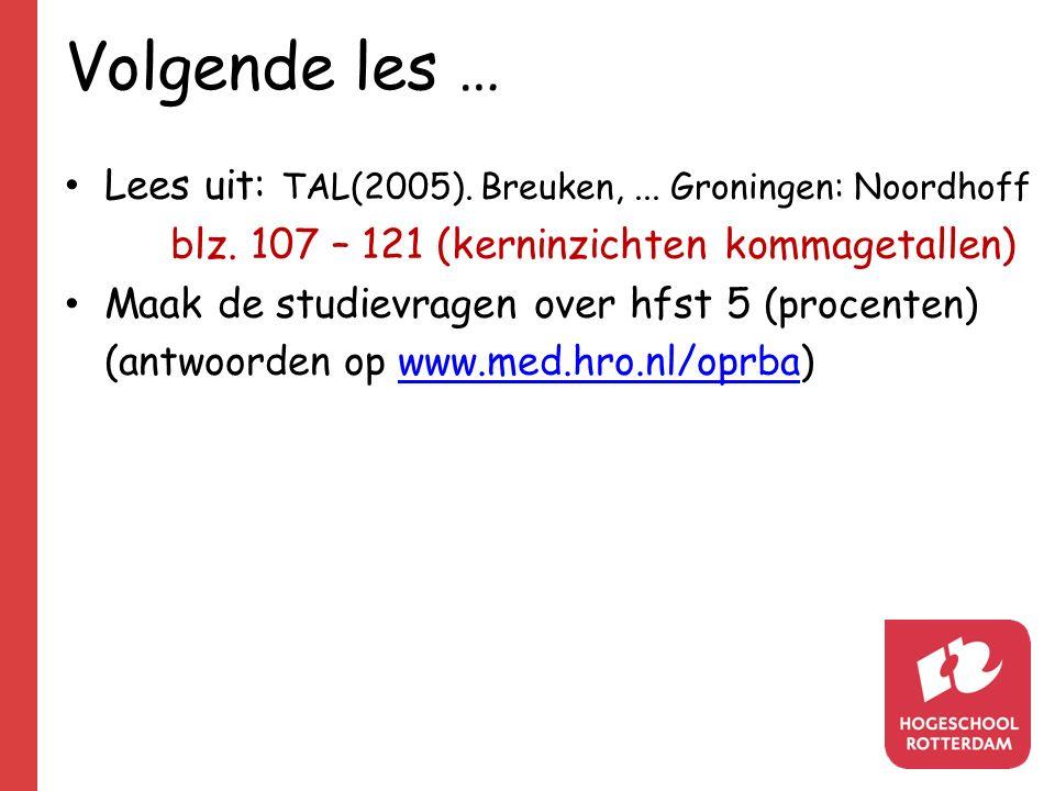 Volgende les … Lees uit: TAL(2005). Breuken,... Groningen: Noordhoff blz.