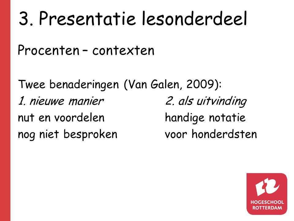 3. Presentatie lesonderdeel Procenten – contexten Twee benaderingen (Van Galen, 2009): 1.