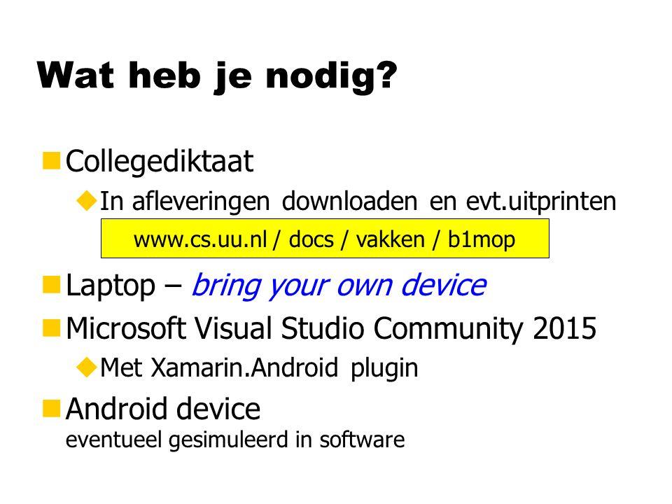 Wat heb je nodig? nCollegediktaat uIn afleveringen downloaden en evt.uitprinten nLaptop – bring your own device nMicrosoft Visual Studio Community 201