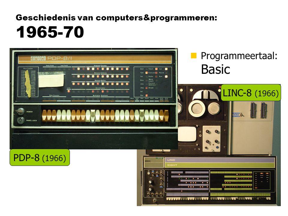 Geschiedenis van computers&programmeren: 1965-70 nProgrammeertaal: Basic PDP-8 (1966) LINC-8 (1966)