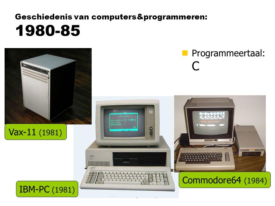 Geschiedenis van computers&programmeren: 1980-85 nProgrammeertaal: C Vax-11 (1981) IBM-PC (1981) Commodore64 (1984)