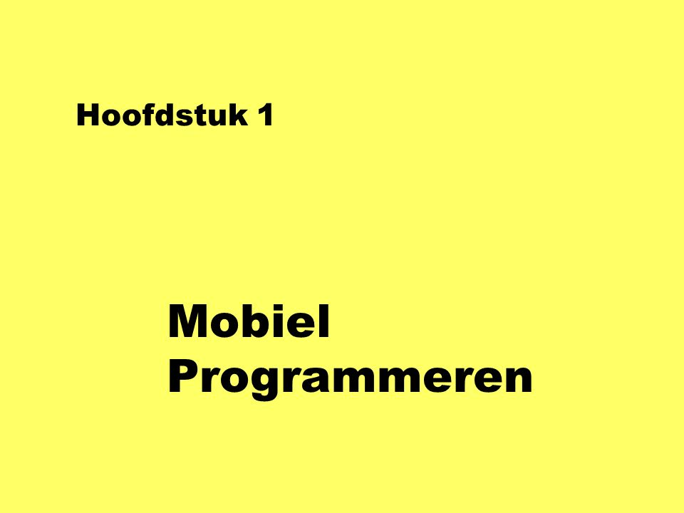 Hoofdstuk 1 Mobiel Programmeren