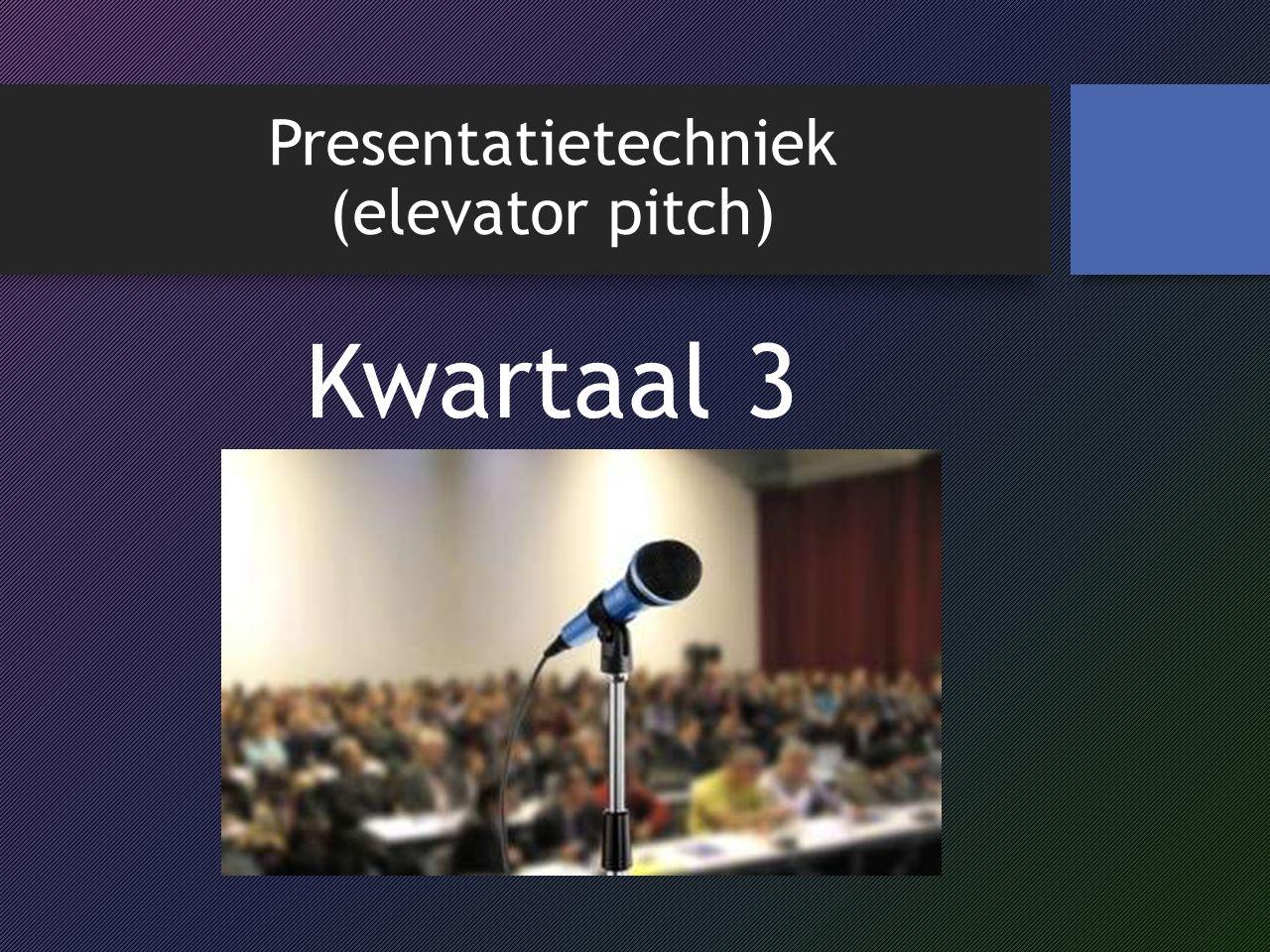 Presentatietechniek (elevator pitch) Kwartaal 3