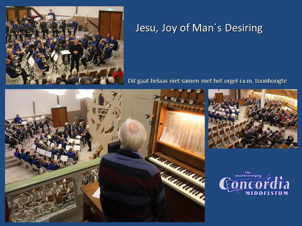 Jesu, Joy of Man´s Desiring Jesu, Joy of Man´s Desiring Dit gaat helaas niet samen met het orgel i.v.m.
