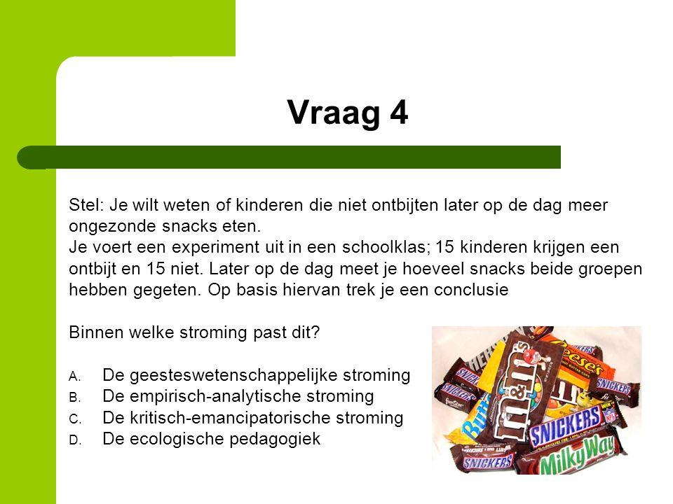 Vraag 4 Stel: Je wilt weten of kinderen die niet ontbijten later op de dag meer ongezonde snacks eten.