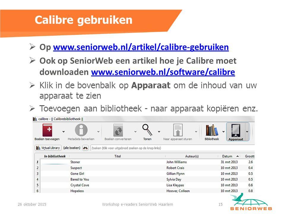 Op www.seniorweb.nl/artikel/calibre-gebruikenwww.seniorweb.nl/artikel/calibre-gebruiken  Ook op SeniorWeb een artikel hoe je Calibre moet downloaden www.seniorweb.nl/software/calibrewww.seniorweb.nl/software/calibre  Klik in de bovenbalk op Apparaat om de inhoud van uw apparaat te zien  Toevoegen aan bibliotheek - naar apparaat kopiëren enz.