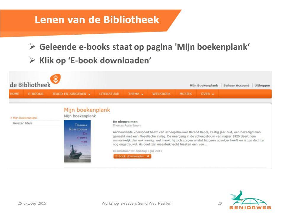  Geleende e-books staat op pagina Mijn boekenplank'  Klik op 'E-book downloaden' Lenen van de Bibliotheek 26 oktober 2015Workshop e-readers SeniorWeb Haarlem20
