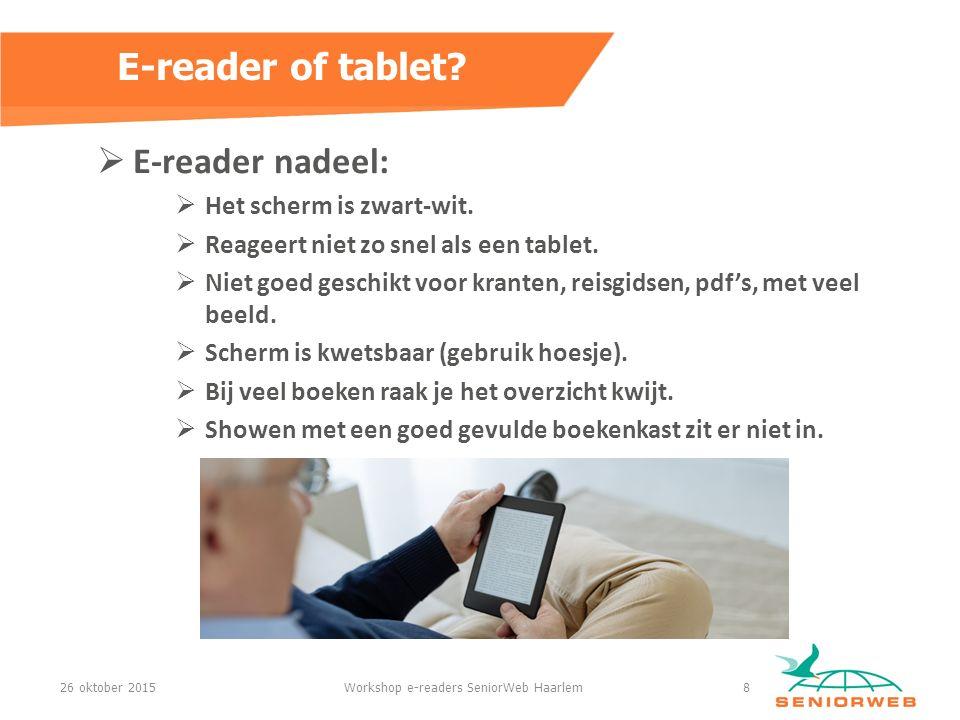  E-reader nadeel:  Het scherm is zwart-wit. Reageert niet zo snel als een tablet.