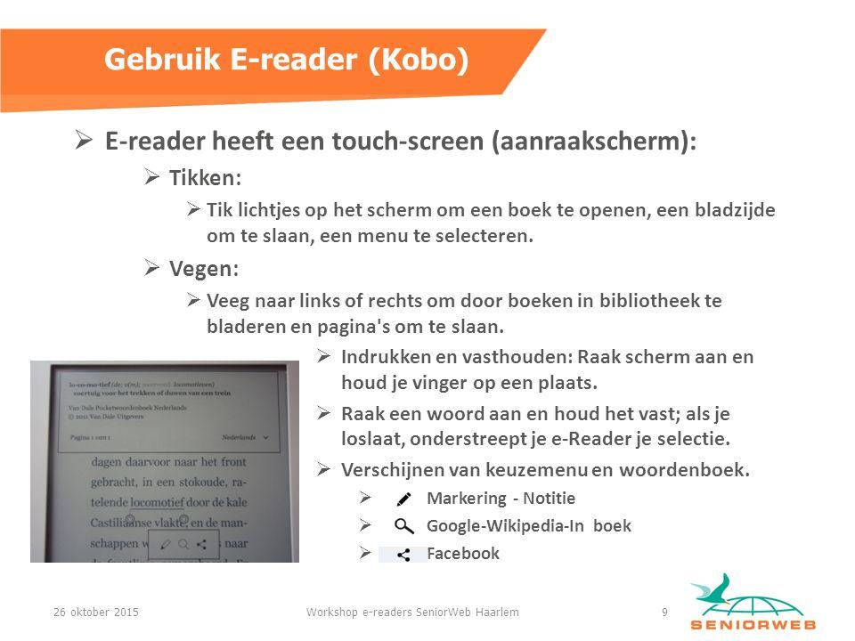  E-reader heeft een touch-screen (aanraakscherm):  Tikken:  Tik lichtjes op het scherm om een boek te openen, een bladzijde om te slaan, een menu te selecteren.