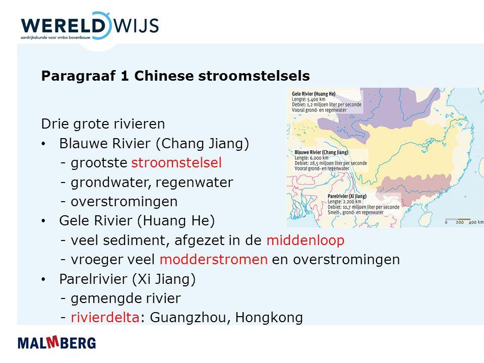 Paragraaf 1 Chinese stroomstelsels Drie grote rivieren Blauwe Rivier (Chang Jiang) - grootste stroomstelsel - grondwater, regenwater - overstromingen