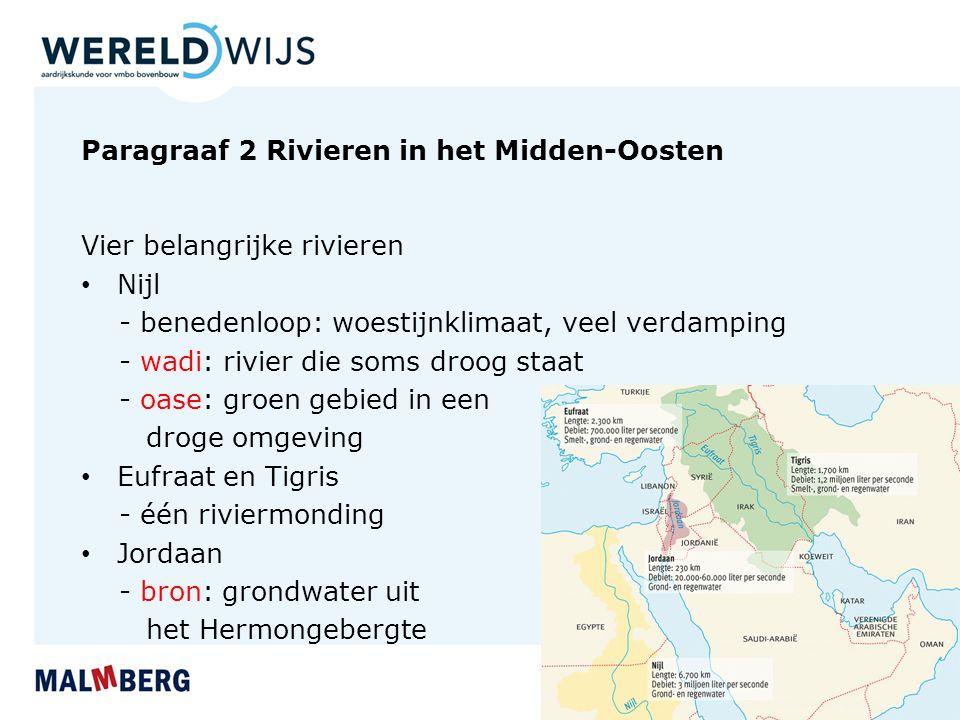 Paragraaf 2 Rivieren in het Midden-Oosten Vier belangrijke rivieren Nijl - benedenloop: woestijnklimaat, veel verdamping - wadi: rivier die soms droog