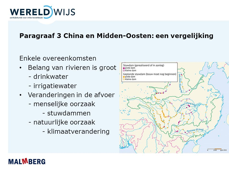 Paragraaf 3 China en Midden-Oosten: een vergelijking Enkele overeenkomsten Belang van rivieren is groot - drinkwater - irrigatiewater Veranderingen in