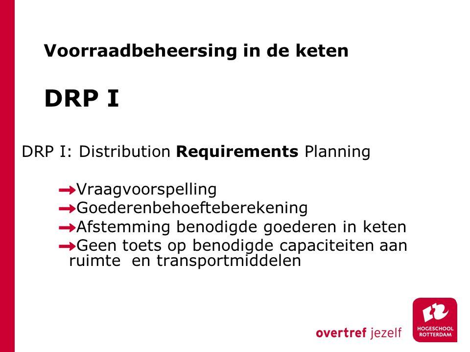 DRP I DRP I: Distribution Requirements Planning Vraagvoorspelling Goederenbehoefteberekening Afstemming benodigde goederen in keten Geen toets op beno