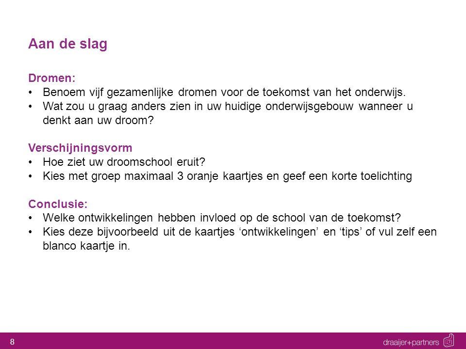 8 Aan de slag Dromen: Benoem vijf gezamenlijke dromen voor de toekomst van het onderwijs.